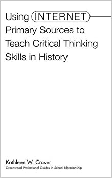 Homeschool Happenings  The Critical Thinking Co    World History     Cover image for Using Internet Primary Sources to Teach Critical Thinking  Skills in History
