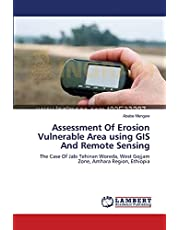 Assessment Of Erosion Vulnerable Area using GIS And Remote Sensing: The Case Of Jabi Tehinan Woreda, West Gojjam Zone, Amhara Region, Ethiopia