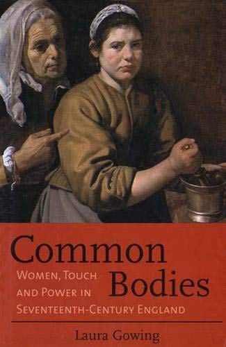 Common Bodies: Women, Touch and Power in 17th-Century England