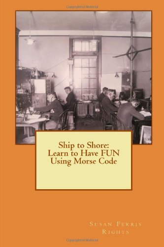 Ship to Shore: Learn to Have FUN Using Morse Code by Rights Susan Ferris (2012-06-19) Paperback