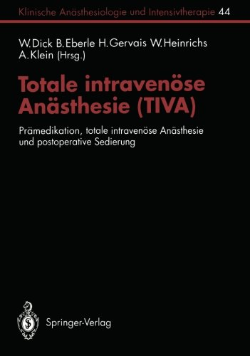 Totale intravenöse Anästhesie (TIVA): Prämedikation, totale intravenöse Anästhesie und postoperative Sedierung (Klinische Anästhesiologie und Intensivtherapie) (German Edition)