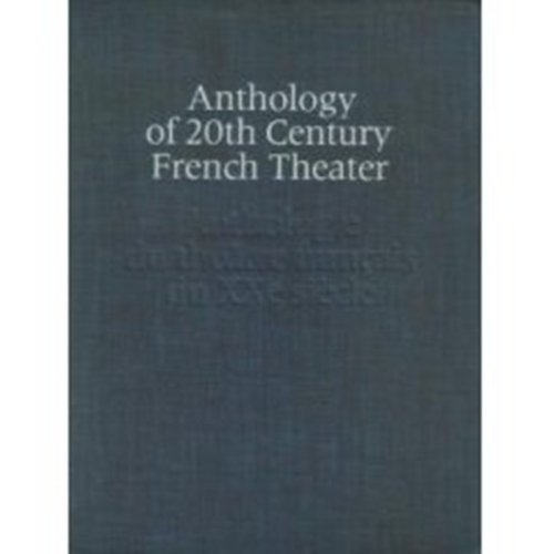 Anthology of 20th Century French Theater : Mamelles de Tiresias / Knock / Les Rates / L'Annonce Faite a Marie / Orphee / Judith / Antigone / Huis-clos ... / En Attendant Godot (French Edition)