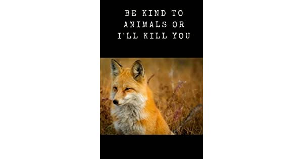 Be Kind to Animals or I'll Kill You: Notebook 100 Lined Pages with