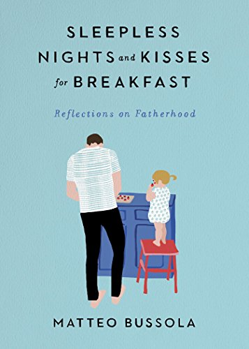 Sleepless Nights and Kisses for Breakfast: Reflections on Fatherhood by [Bussola, Matteo]
