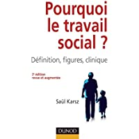 POURQUOI LE TRAVAIL SOCIAL, 2E ÉD.
