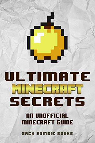 Ultimate Minecraft Secrets: An Unofficial Guide to Minecraft Tips, Tricks and Hints You May Not Know