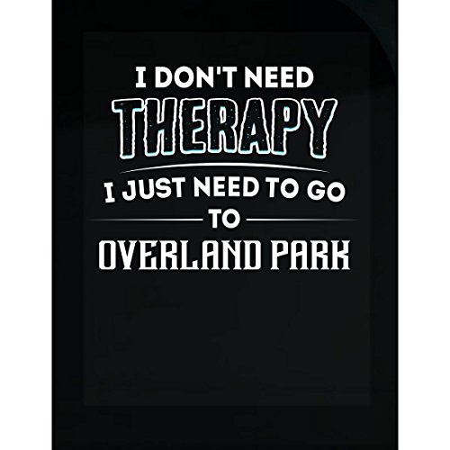 Don't Need Therapy Need To Go To Overland Park City - Sticker