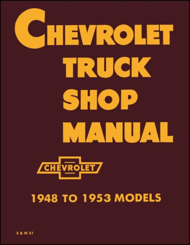 Chevrolet Truck Shop Manual 1948 To 1951 Models Includes 1952 Supplement (Truck Duty Chevrolet Light Chevy)