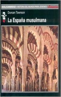 La España musulmana: 19 (Historia del mundo): Amazon.es: Townson, Duncan, Tiana Ferrer, Montserrat: Libros