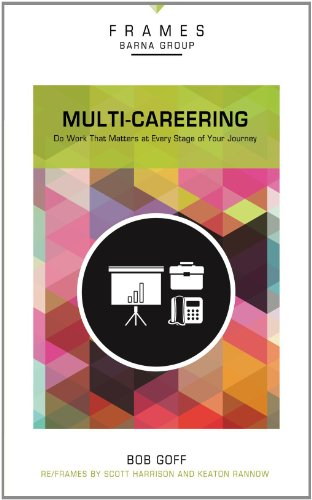 Multi-Careering, Paperback (Frames Series): Do Work That Matters at Every Stage of Your Journey
