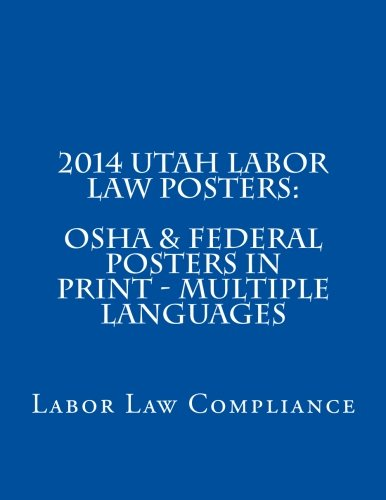 2014 Utah Labor Law Posters: OSHA & Federal Posters In Print - Multiple Languages (Multilingual Edition) by CreateSpace Independent Publishing Platform