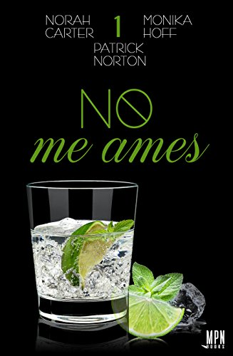 No me ames 1 (Spanish Edition) by [Carter, Norah, Hoff, Monika, Norton, Patrick]