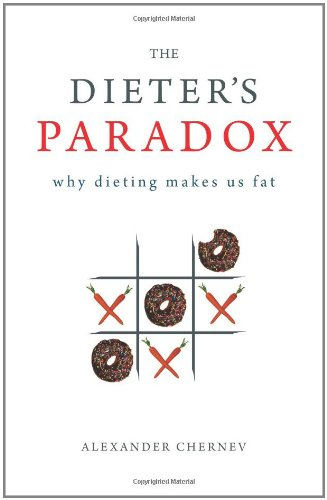 The Dieter's Paradox: Why Dieting Makes Us Fat cover