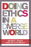 Doing Ethics In A Diverse World, Robert Traer, Harlan Stelmach, 0813343666