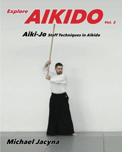 Explore Aikido Vol.2: Aiki-Jo Staff Techniques in Aikido (Volume 2)