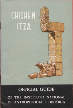 Chichen Itza : Official Guide : Of the Instituto Nacional De Antropologia e Historia