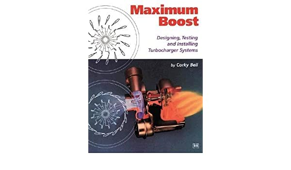 Maximum Boost: Designing, Testing and Installing Turbocharger System Technical: Amazon.es: Corky Bell: Libros en idiomas extranjeros
