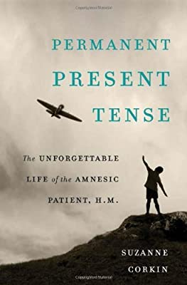 Permanent Present Tense: The Unforgettable Life of the Amnesic Patient, H. M. from Basic Books