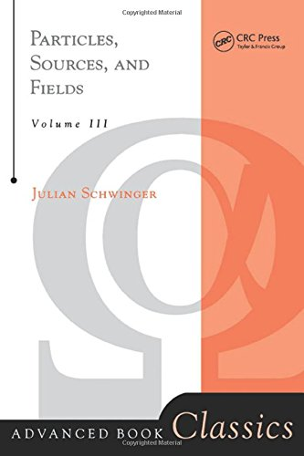 Particles, Sources, And Fields, Volume 3 (Advanced Books Classics)