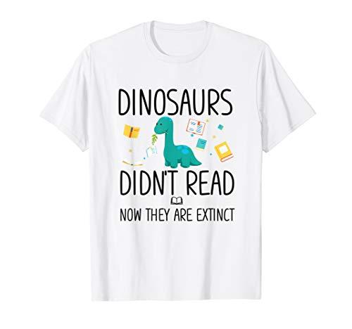 (Cute Dinosaurs Didn't Read Now Extinct T-shirt Reading)