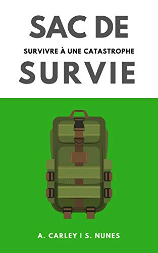 Sac de Survie: survivre à une catastrophe (French Edition) by [Carley,