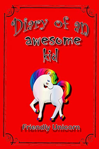 Diary of an awesome kid: (Friendly Unicorn) Kids Daily Fun Journal 100 Pages Lined, Amazing Pet - Creative Diary, Journal,Notebook with 7 Tips (6 x 9 inches) (The Cast Diary Of A Wimpy Kid)