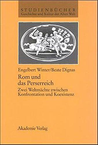 Rom und das Perserreich: Zwei Weltmächte zwischen Konfrontation und Koexistenz (Studienbücher Geschichte und Kultur der Alten Welt)