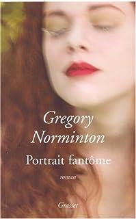 Portrait fantôme : roman, Norminton, Gregory