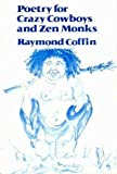 Poetry for Crazy Cowboys and Zen Monks, Raymond Coffin, 0915520265