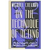 "On the Technique of Acting: The First Complete Edition of Chechov's Classic: ""to the Actor"""
