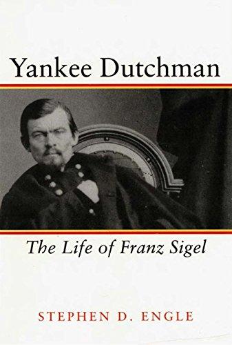 Yankee Dutchman: The Life of Franz Sigel