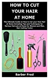 HOW TO CUT YOUR HAIR AT HOME: The Ultimate Guide on