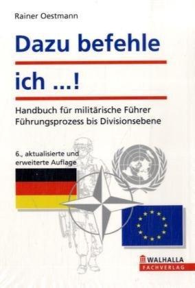 Dazu befehle ich .!: Handbuch für militärische Führer; Mit neuen, standardisierten Taktischen Zeichen der NATO