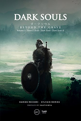 Dark Souls: Beyond the Grave Volume 1: Demon's Souls – Dark Souls – Dark Souls II by Third Editions