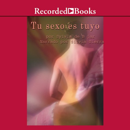 Tu sexo es Tuyo [Your Sex Is Yours (Texto Completo)]