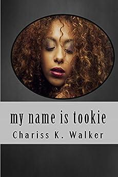 my name is tookie by [Walker, Chariss K.]
