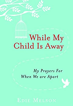 While My Child is Away: My Prayers For When We are Apart by [Melson, Edie]