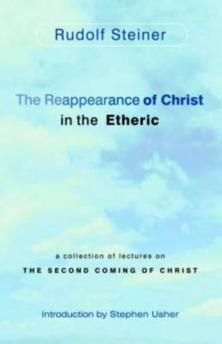 The Reappearance of Christ in the Etheric: A Collection of Lectures on the Second Coming of Christ pdf epub