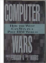 Computer Wars: The Fall of IBM and the Future of Western Technology