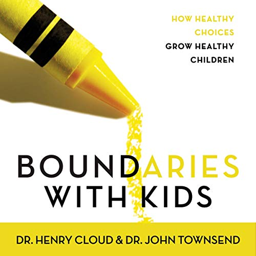Boundaries with Kids: How Healthy Choices Grow Healthy Children (Boundaries By Henry Cloud And John Townsend)