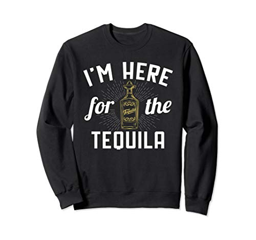 (I'm Here For The Tequila Mexican Sweatshirt)