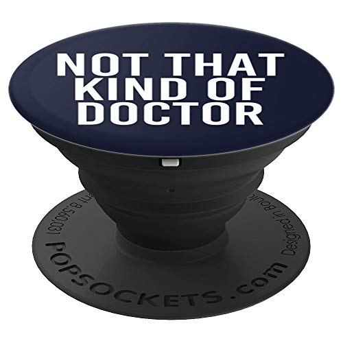 NOT THAT KIND OF DOCTOR Art Funny Post Grad PhD Gift Idea - PopSockets Grip and Stand for Phones and Tablets]()