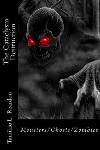 Lataa ebook google-kirjoista verkossa The Cataclysm Destruction: Monsters/Ghosts/Zombies PDF B01K7RYI80