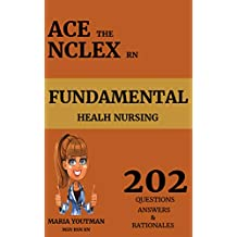 ACE THE NCLEX RN - FUNDAMENTAL HEALTH NURSING: 202 Nclex RN Practice Questions with full Answers & Rationales to help you Pass The Nclex