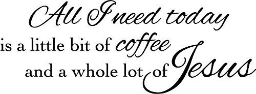 Newclew All I need today is a little bit of coffee and a whole lot of Jesus Wall art sayings Sticker Décor Decal prayer ((M) - Coffee Bits