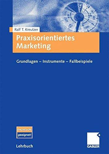 Praxisorientiertes Marketing: Grundlagen - Instrumente - Fallbeispiele