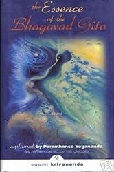 Essence of the Bhagavad Gita: Explained By Paramhansa Yogananda, as Remembere...