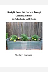 Straight From the Horse's Trough - Gardening Help for the Suburbanite and Urbanite Kindle Edition