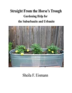 Straight From the Horse's Trough - Gardening Help for the Suburbanite and Urbanite