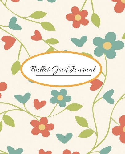 - Bullet Grid Journal: Orange Flowers: 7.5 x 9.25 Dot Grid Notebook, 170 Pages (Bullet Journals)